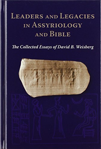Leaders and Legacies in Assyriology and The Collected Essays of David B. Weisberg
