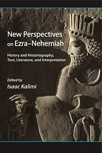 New Perspectives on Ezra-Nehemiah History and Historiography, Text, Literature, and Interpretation