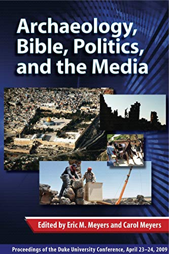 Archaeology, Bible, Politics, and Media Proceedings of the Duke University Conference, April 23-24,...