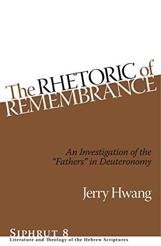 Rhetoric of Remembrance An Investigation of the Fathers in Deuteronomy