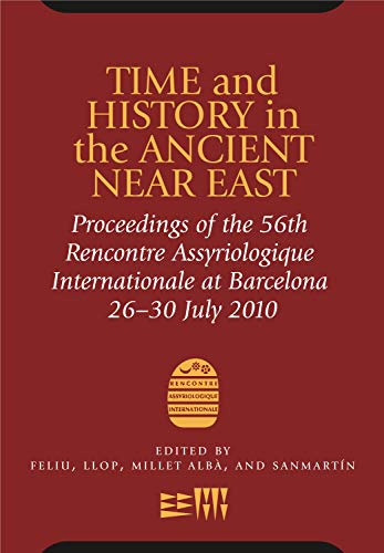 9781575062556: Time and History in the Ancient Near East: Proceedings of the 56th Recontre Assyriologique International July 2010 (French Edition)