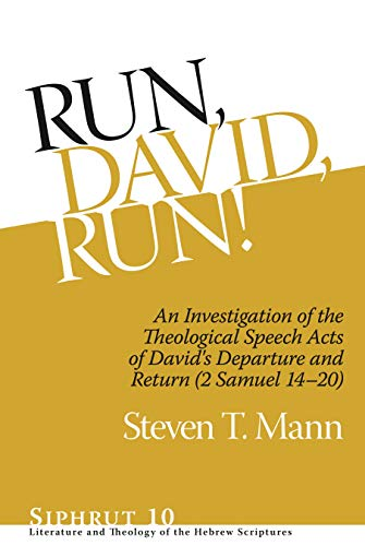 Run, David, Run (Siphrut 10) An Investigation of the Theological Speech Acts of David's ...