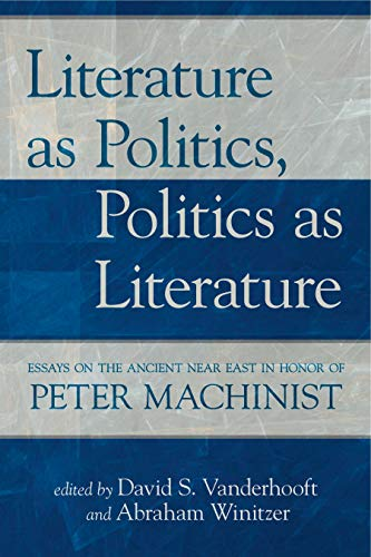 9781575062723: Literature as Politics, Politics as Literature: Essays on the Ancient Near East in Honor of Peter Machinist