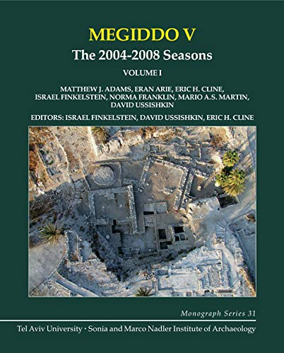 Megiddo V: The 2004-2008 Seasons (Sonia and Marco Nadler Institute of Archaeology: Monograph) (1575062763) by Adams, Matthew J.