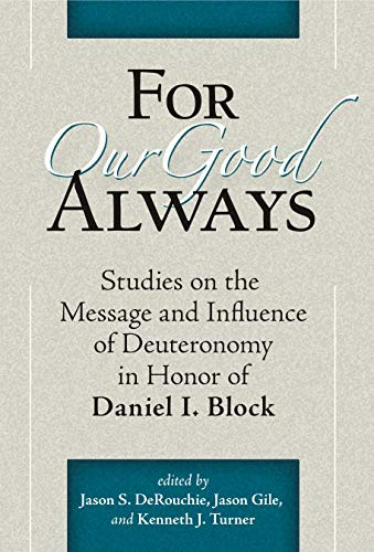 For Our Good Always: Block fs. Studies on the Message and Influence of Deuteronomy in Honor of ...
