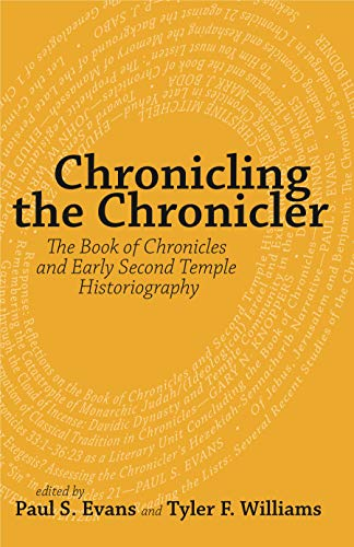 Chronicling the Chronicler The Book of Chronicles and Early Second Temple Historiography