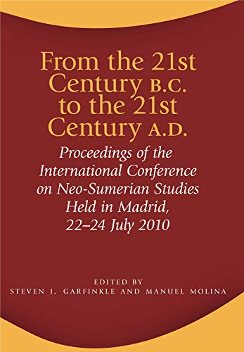From 21st Cent. B.C. to 21st Cent A.D. Proceedings of the International Conference on Neo-Sumerian ...