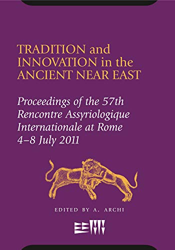 9781575063133: Tradition and Innovation in the Ancient Near East: Proceedings of the 57th Rencontre Assyriologique International at Rome, 4-8 July 2011 (Rencontre Assyriologique Internationale)