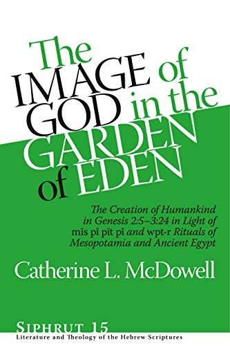 Image of God in the Garden of Eden The Creation of Humankind in Genesis 2:5-3:24 in Light of the ...