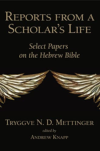 Reports from a Scholar's Life: Mettinger Select Papers on the Hebrew Bible