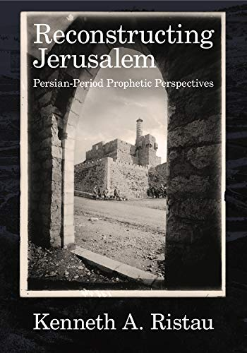 Reconstructing Jerusalem Persian Period Prophetic Perspectives