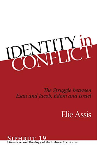 Identity in Conflict (Siphrut 19) The Struggle between Esau and Jacob, Edom and Israel