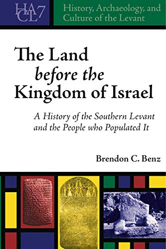 Land Before the Kingdom of Israel HACL 7 A History of the Southern Levant and the People who ...
