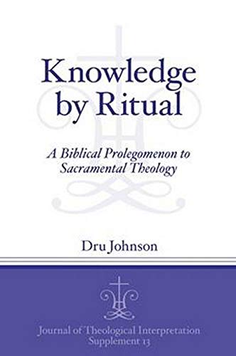 Knowledge by Ritual (JTISup 13) A Biblical Prolegomenon to Sacrarmental Theology
