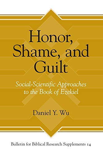 Honor, Shame, and Guilt BBR Sup 14 Social-Scientific Approaches to the Book of Ezekiel