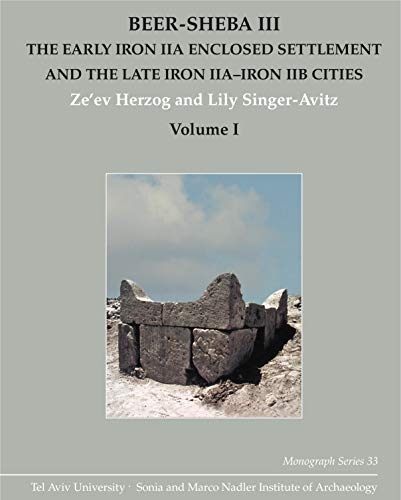 Beer-Sheba III (3 vol. set) The Early Iron IIA Enclosed Settlement and the Late Iron IIAâ€&...