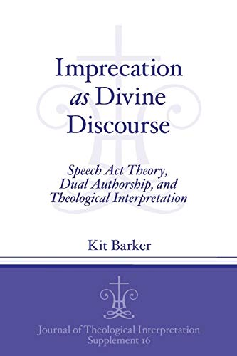 Imprecation as Divine Discourse: Speech Act Theory, Dual Authorship, and Theological Interpretation...