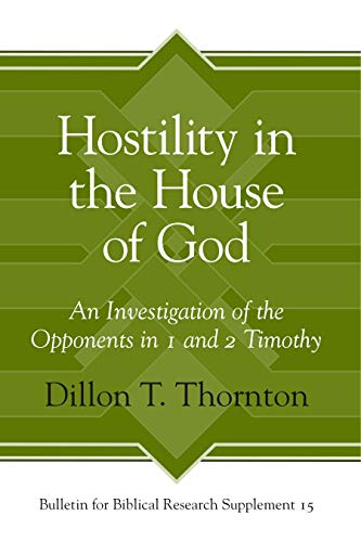 Hostility in the House of God BBRSup15 An Investigation of the Opponents in 1 and 2 Timothy