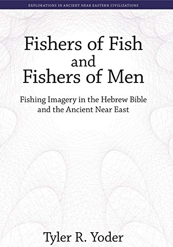 Fishers of Fish / Fishers Men [EANEC 4] Fishing Imagery in the Hebrew Bible and the Ancient ...