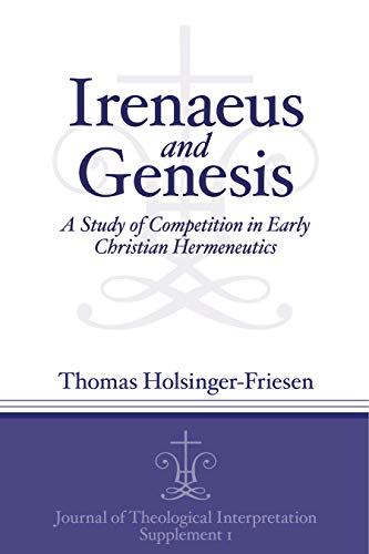 Irenaeus and Genesis A Study of Competition in Early Christian Hermeneutics