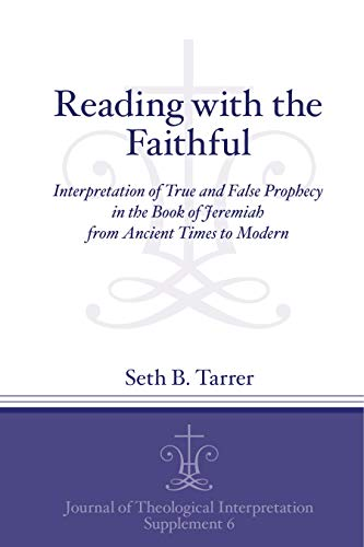 9781575067056: Reading with the Faithful: Interpretation of True and False Prophecy in the Book of Jeremiah from Ancient to Modern Times (Journal of Theological Interpretation Supplements)