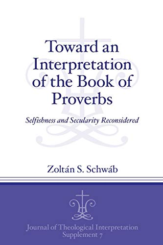 Toward an Interpretation of Proverbs Selfishness and Secularity Reconsidered