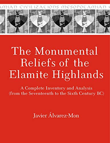 9781575067995: The Monumental Reliefs of the Elamite Highlands: A Complete Inventory and Analysis - from the Seventeenth to Sixth Century Bc