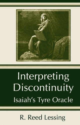 Interpreting Discontinuity: Isaiah's Tyre Oracle: Lessing, R. Reed