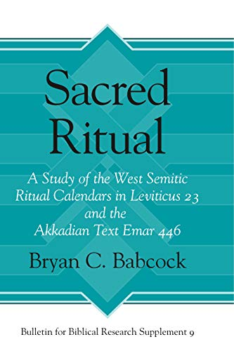 Sacred Ritual: West Semitic Calendars A Study of the West Semitic Ritual Calendars in Leviticus 23 ...