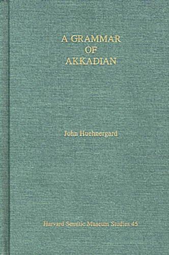 A Grammar of Akkadian (Harvard Semitic): John Huehnergard