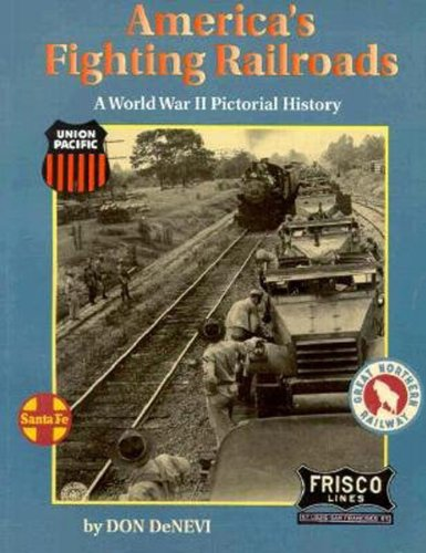 America's Fighting Railroads: A World War II Pictorial History (9781575100012) by Don DeNevi