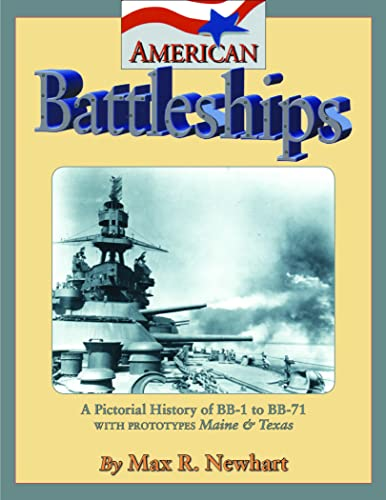 American Battleships: A Pictorial History of BB-1 to BB-71, with Prototypes Maine & Texas: ...