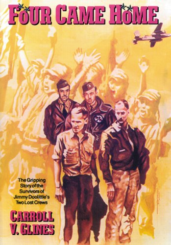 Four Came Home : The Gripping Story of the Survivors of Jimmy Doolittle's Two Lost Crews