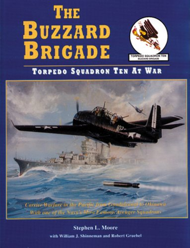 The Buzzard Brigade: Torpedo Squadron Ten at War Carrier Warfare in the Pacific from Guadalcanal to...