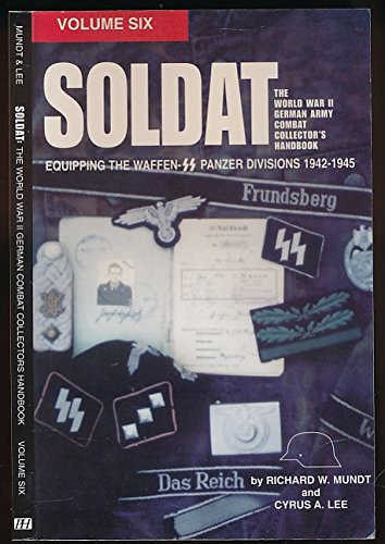 Soldat, Vol. 6: The World War II German Army Combat Uniform Collector's Handbook; Equipping the Waffen SS Panzer Divisions 1942-1945 (9781575100180) by Richard W. Mundt; Cyrus A. Lee