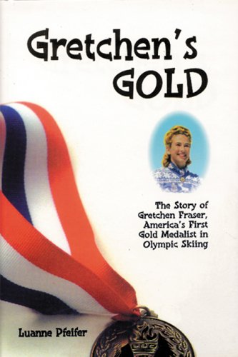 Gretchen's Gold: The Story of Gretchen Fraser - America's First Gold Medalist in Olympic ...