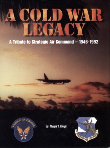 9781575100524: A Cold War Legacy: A Tribute to Strategic Air Command, 1946-1992