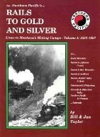 The Northern Pacific's Rails to Gold and Silver, Vol. 1: Lines to Montana's Mining Camps ...