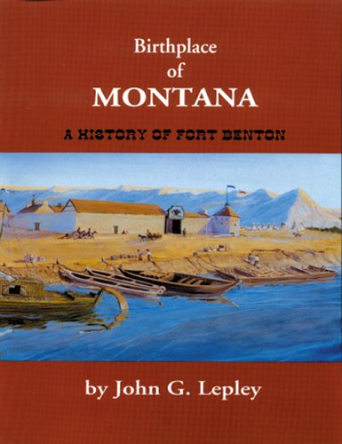 9781575100685: Birthplace of Montana: A History of Fort Benton