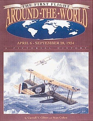 First Flight Around the World, April 6: Carroll V. Glines,