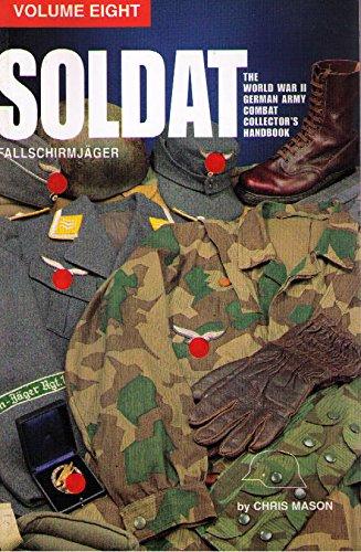 9781575100784: Soldat, Vol. 8: The World War II German Army Combat Uniform Collector's Handbook; Fallschirmjaeger