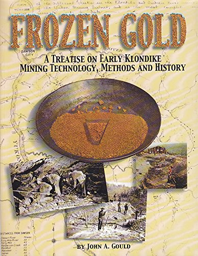 9781575100821: Frozen Gold: A Treatise on Early Klondike Mining Technology, Methods and History