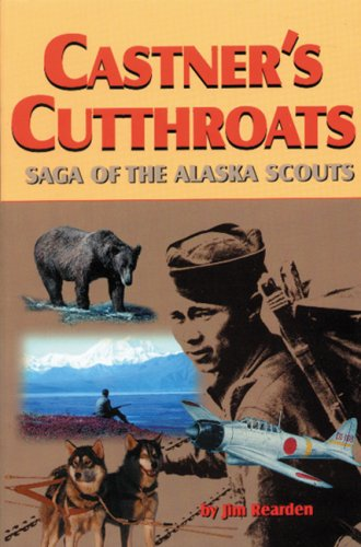 Castner's Cutthroats: Saga Of The Alaskan Scouts.: Rearden, Jim.