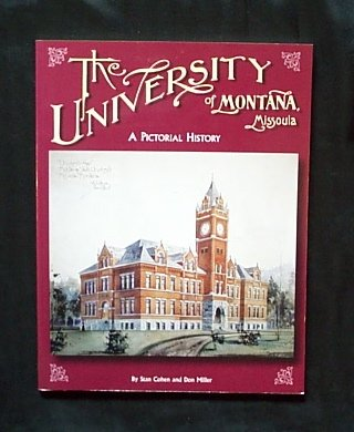 The University of Montana, Missoula -- A Pictorial History -- SIGNED by author, Stan Cohen: Cohen /...