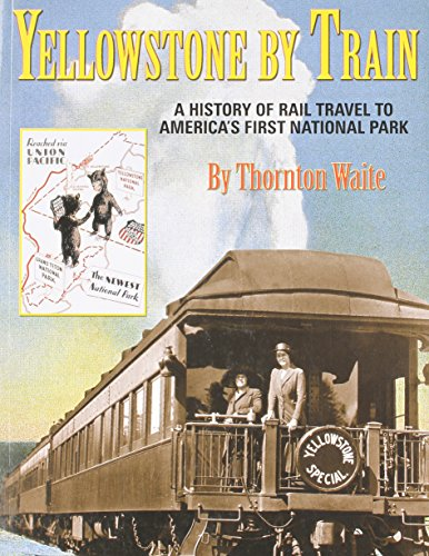 9781575101293: Yellowstone by Train: A History of Rail Travel to America's First National Park