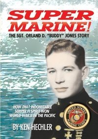 "Super Marine!: The Sgt. Orland D. ""Buddy"" Jones Story,: ken hechler"