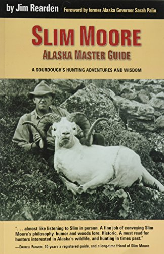 Slim Moore, Alaska Master Guide: A Sourdough's Hunting Adventures and Wisdom (1575101394) by Jim Rearden