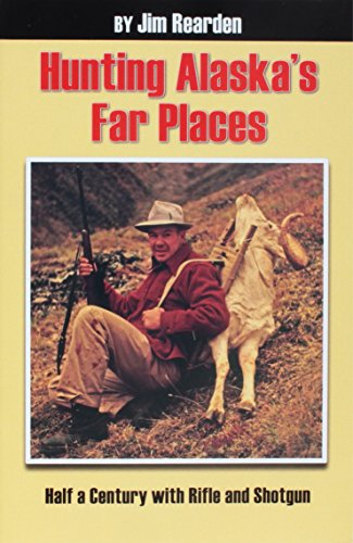 Hunting Alaska's Far Places: Half a Century with Rifle and Shotgun (1575101408) by Jim Rearden