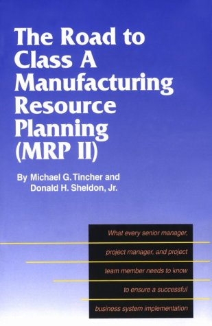 9781575120034: The Road to Class A Manufacturing Resource Planning (MRP II)