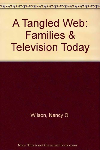 A Tangled Web: Families & Television Today (1575150980) by Wilson, Nancy O.